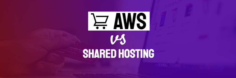 Featured image announces the options discussed: AWS vs Shared Hosting.