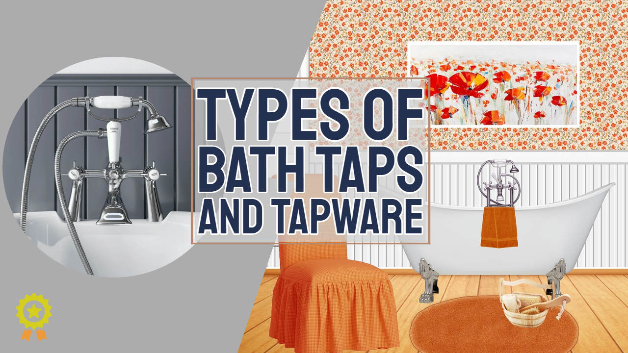 Types of Bath Taps – All You Need to Know to Design Your Own Bathroom