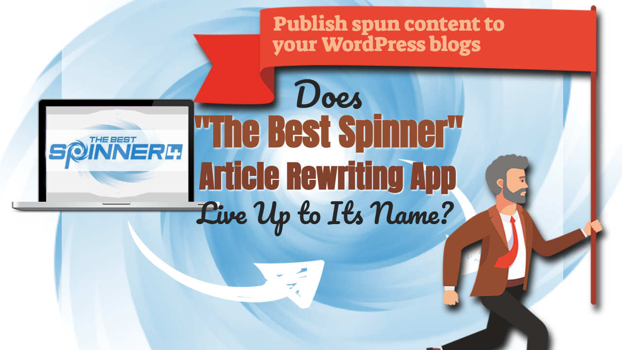 "Does 'The Best Spinner"" Article Rewriting App Live Up to Its Name?"