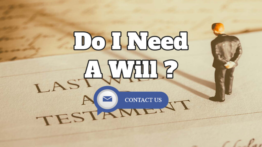 Estate Planning – Do I Need A Will And When Will I Need It