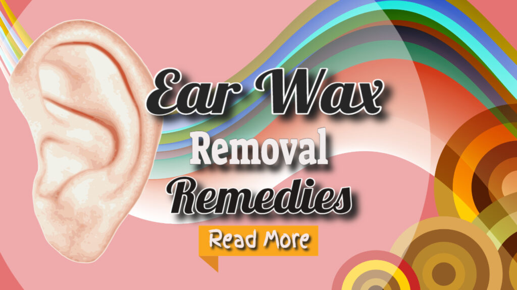 Earwax Removal Home Remedies – Ear Wax Removal by a Doctor