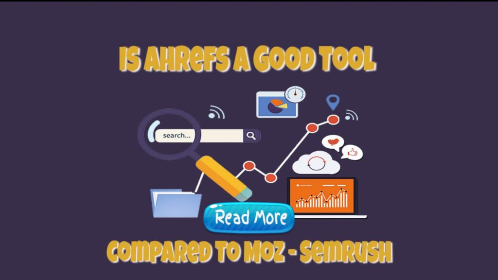 Is Ahrefs A Good Tool Compared To Moz – Semrush